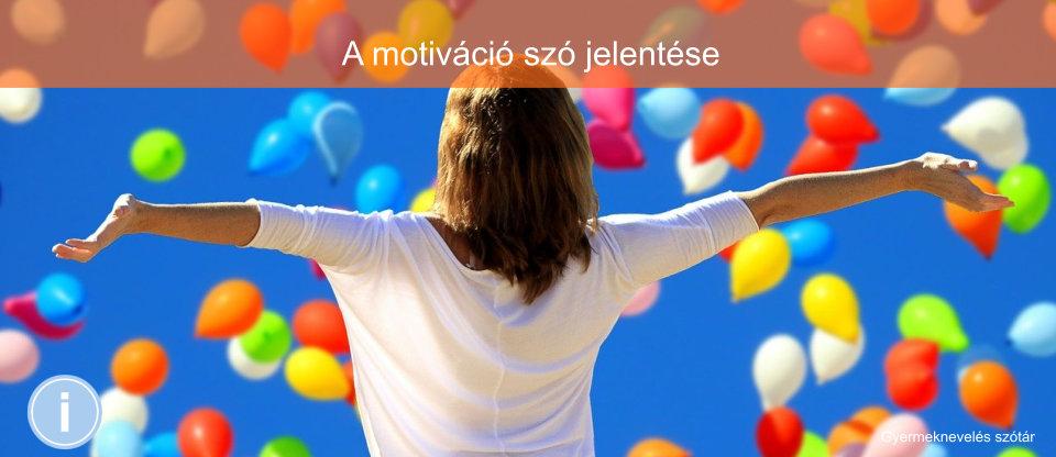 A motiváció szó jelentése - Gyermeknevelési Szótár - Mit jelent a motiváció?