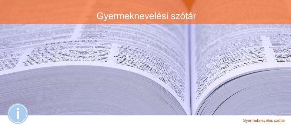 Gyermeknevelés szótár