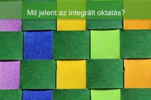 Integrált oktatás – Mit jelent?